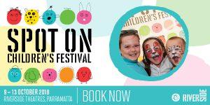 Spot On Children's Festival 2018 | Riverside Theatres @ Riverside Theatres | Parramatta | New South Wales | Australia